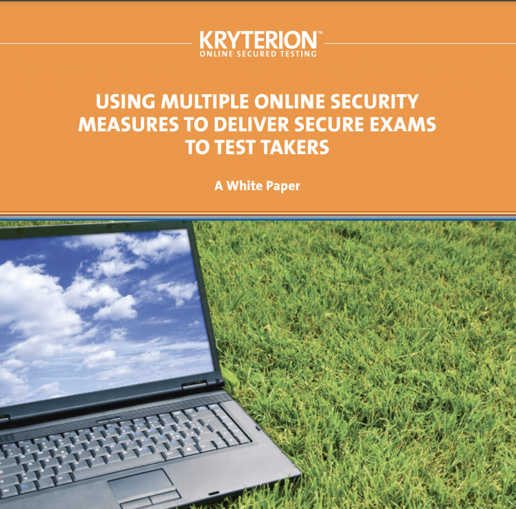 Using Multiple Online Security Measures to Deliver Secure Exams to Test Takers: White Paper